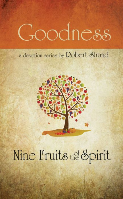 Nine Fruits of the Spirit:  Goodness